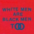 WHITE MAN ARE BLACK MEN TOO