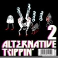 ALTERNATIVE TRIPPIN' VOL. 2