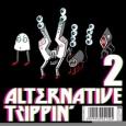ALTERNATIVE TRIPPIN' VOL. 2