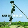 BLACK CAT, WHITE CAT (KUSTURICA)